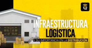 Infraestructura logística y su importancia en la distribución