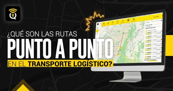 Qué son las rutas punto a punto en el transporte logístico